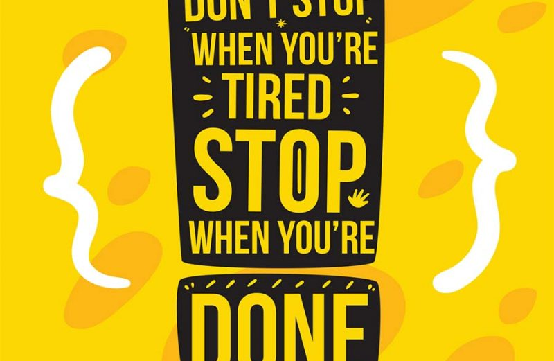 Don't stop when you're tired..