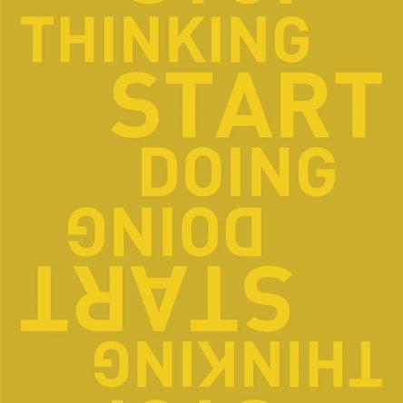 Stop thinking, start doing